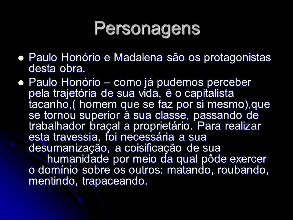 Personagens Paulo Honório e Madalena são os protagonistas desta obra.
