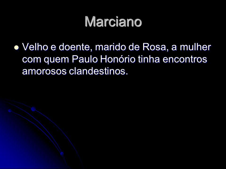 Marciano Velho e doente, marido de Rosa, a mulher com quem Paulo Honório tinha encontros amorosos clandestinos.