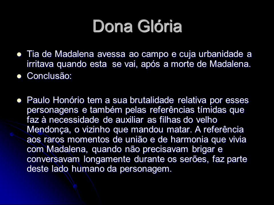 Dona Glória Tia de Madalena avessa ao campo e cuja urbanidade a irritava quando esta se vai, após a morte de Madalena.