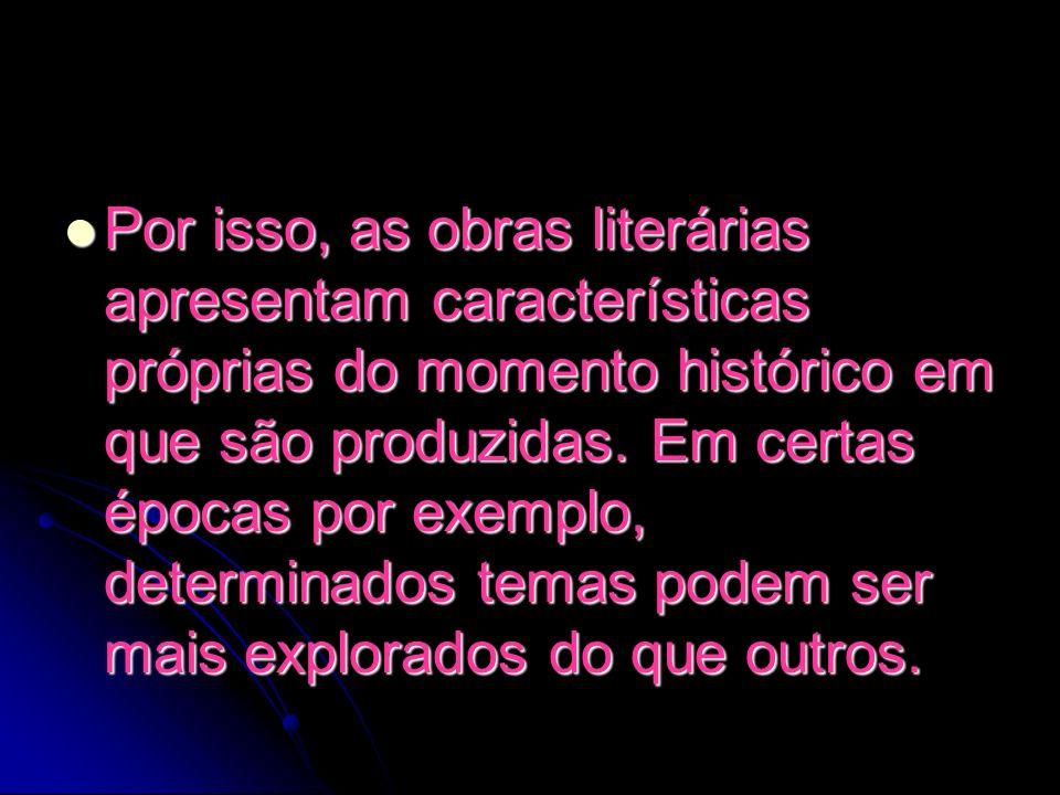 Por isso, as obras literárias apresentam características próprias do momento histórico em que são produzidas.
