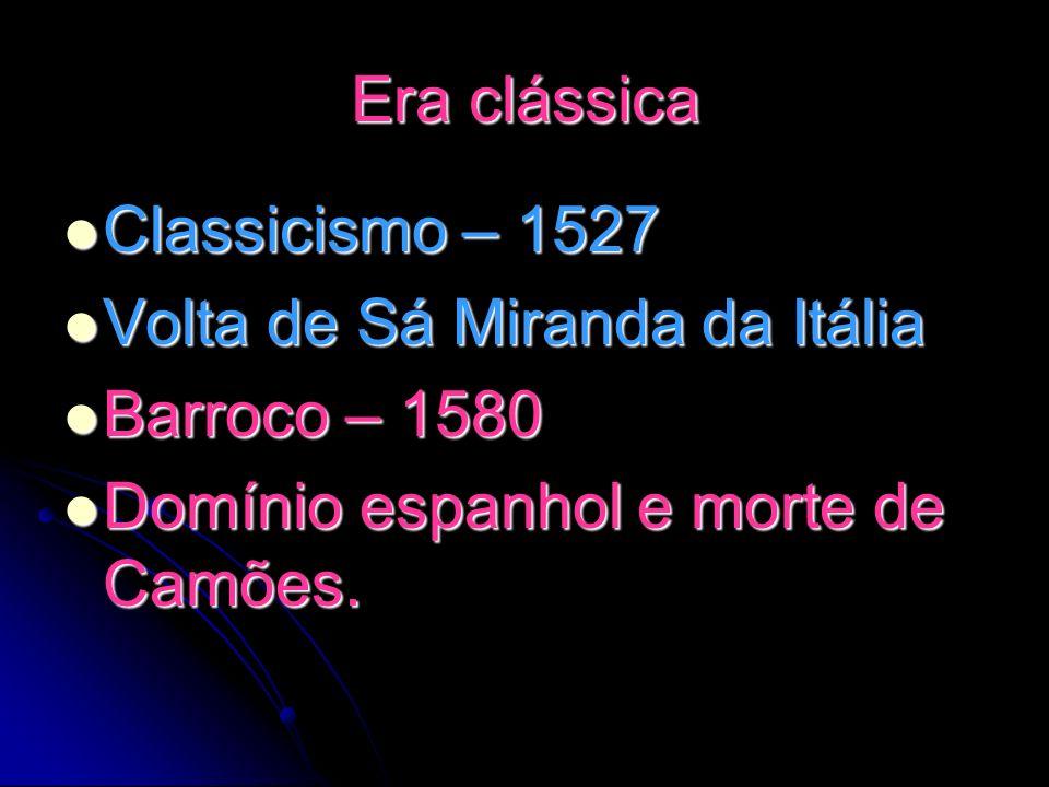 Era clássica Classicismo – 1527. Volta de Sá Miranda da Itália.