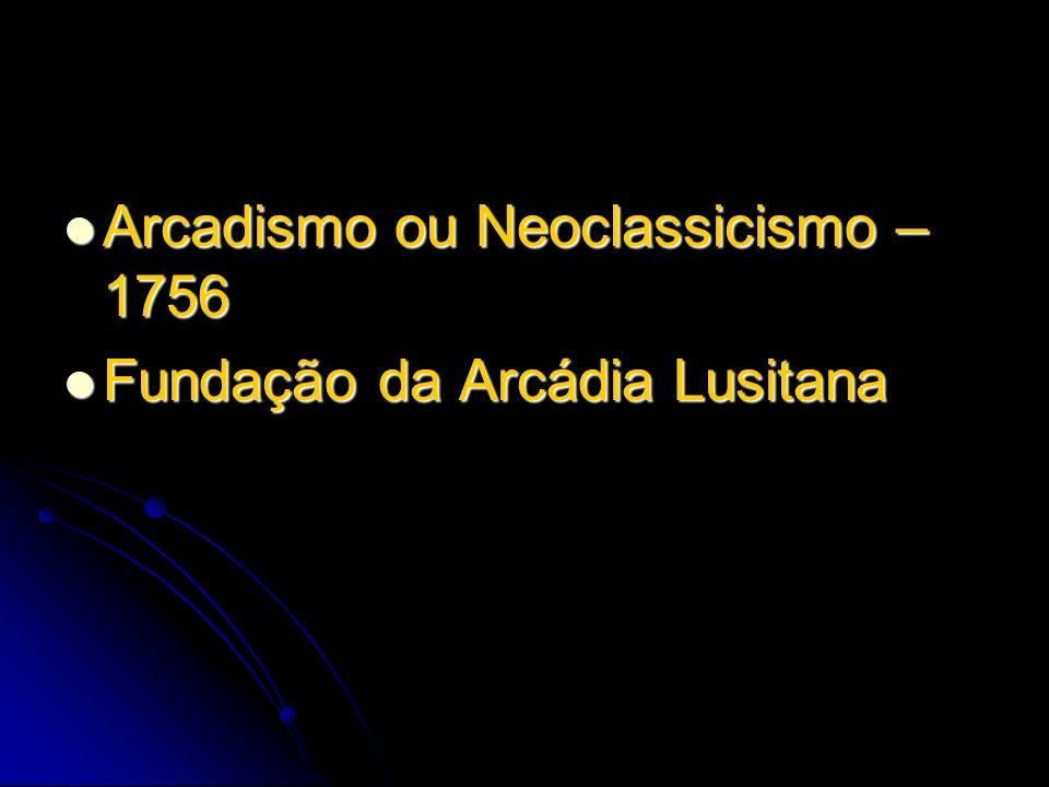 Arcadismo ou Neoclassicismo – 1756