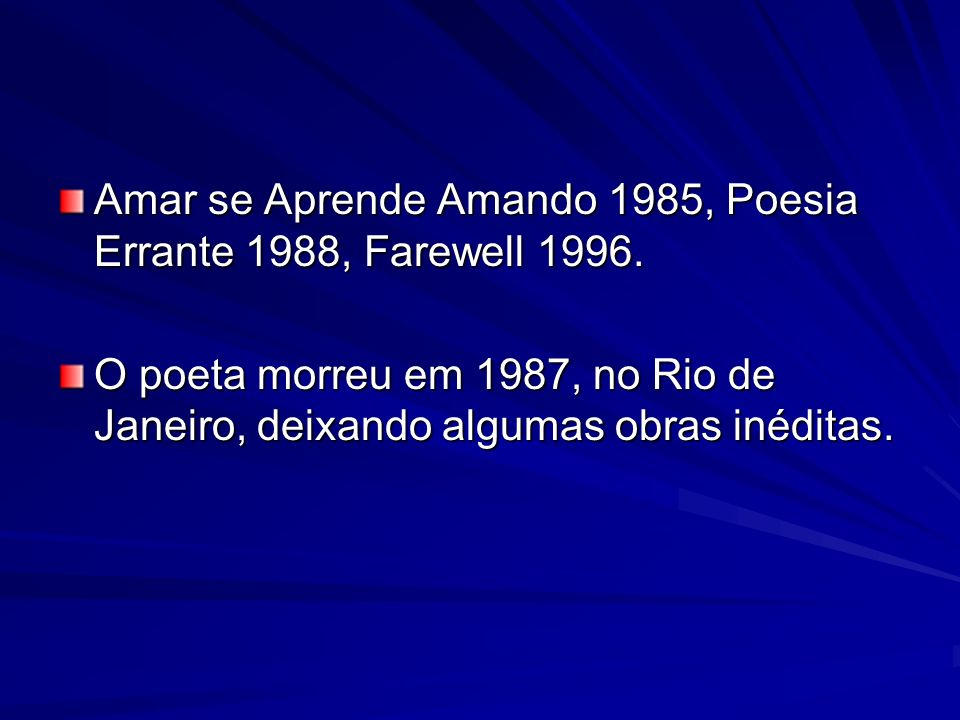 Amar se Aprende Amando 1985, Poesia Errante 1988, Farewell 1996.