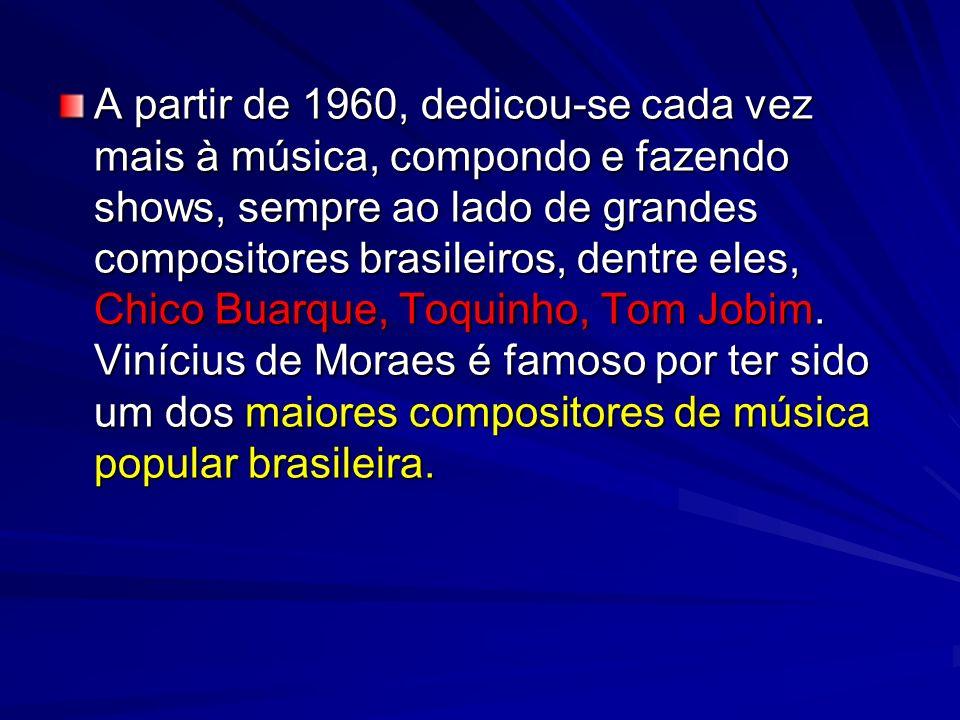 A partir de 1960, dedicou-se cada vez mais à música, compondo e fazendo shows, sempre ao lado de grandes compositores brasileiros, dentre eles, Chico Buarque, Toquinho, Tom Jobim.