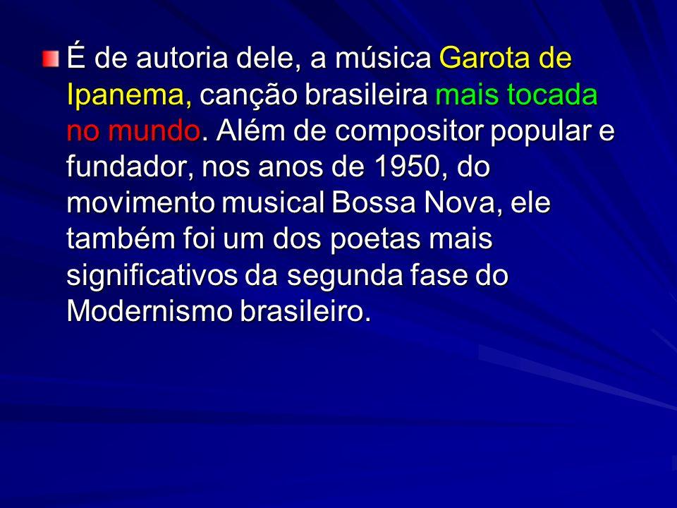 É de autoria dele, a música Garota de Ipanema, canção brasileira mais tocada no mundo.