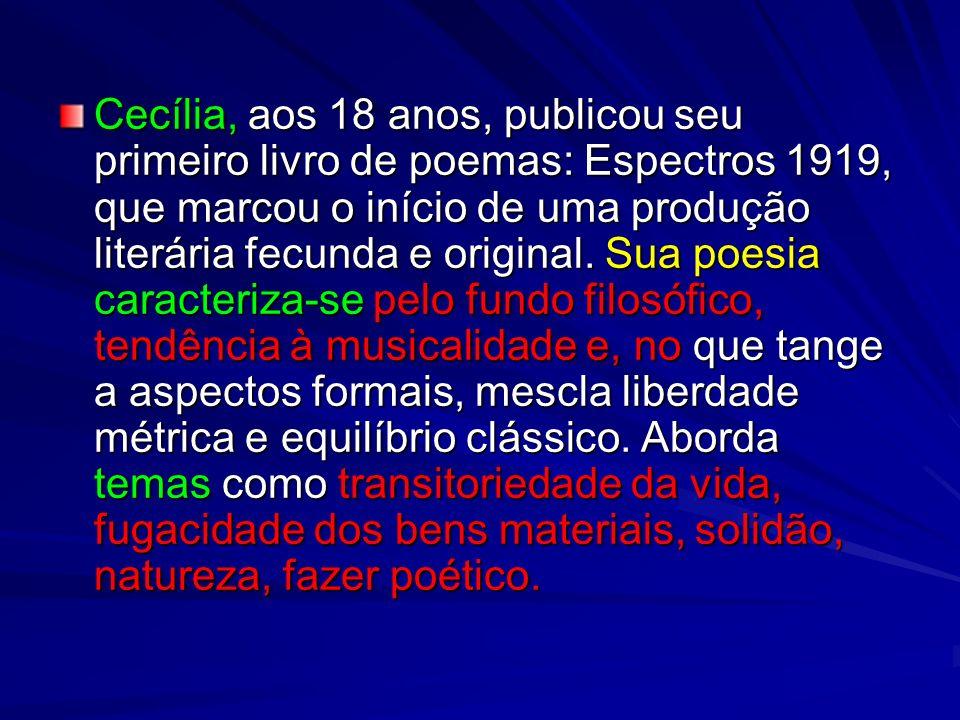 Cecília, aos 18 anos, publicou seu primeiro livro de poemas: Espectros 1919, que marcou o início de uma produção literária fecunda e original.