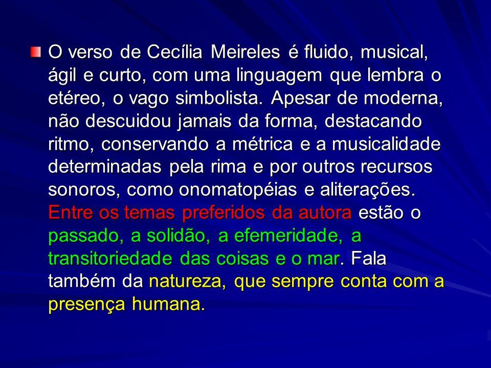 O verso de Cecília Meireles é fluido, musical, ágil e curto, com uma linguagem que lembra o etéreo, o vago simbolista.