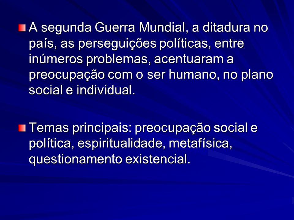 A segunda Guerra Mundial, a ditadura no país, as perseguições políticas, entre inúmeros problemas, acentuaram a preocupação com o ser humano, no plano social e individual.