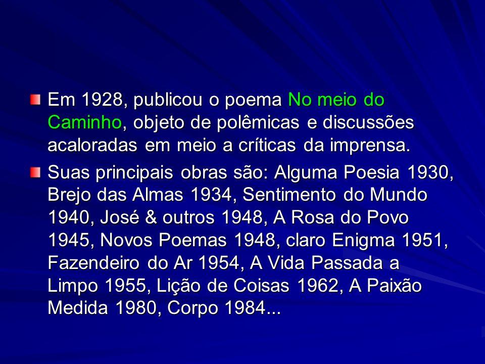 Em 1928, publicou o poema No meio do Caminho, objeto de polêmicas e discussões acaloradas em meio a críticas da imprensa.