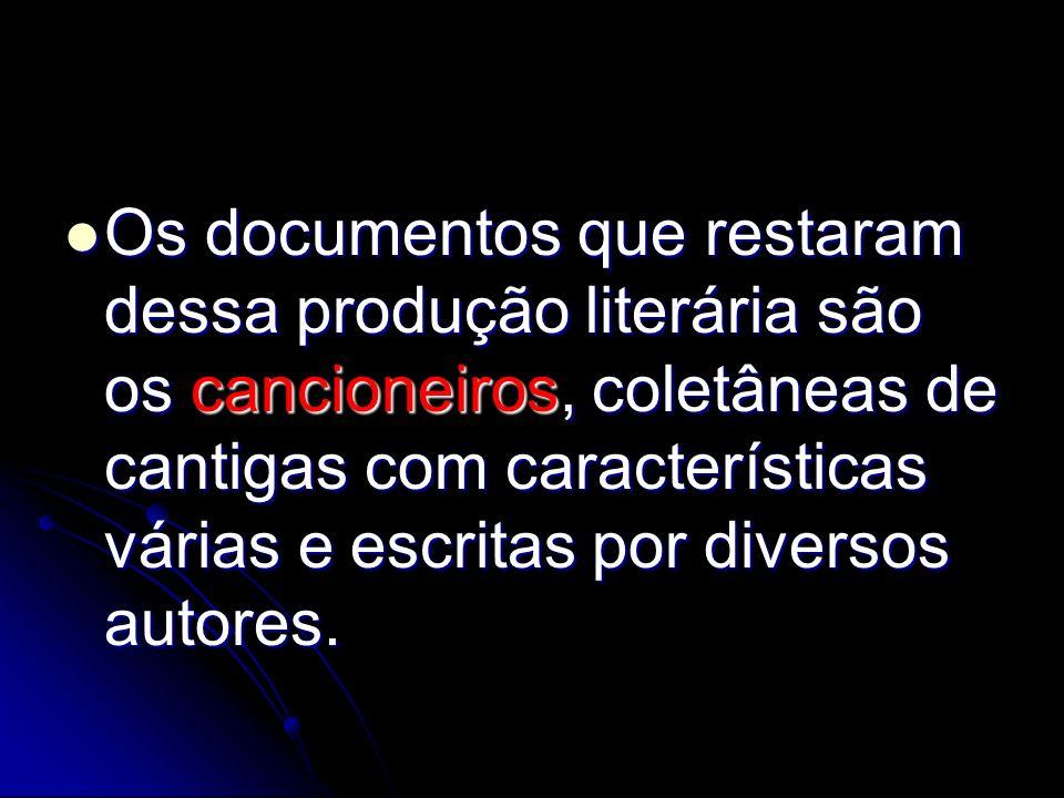 Os documentos que restaram dessa produção literária são os cancioneiros, coletâneas de cantigas com características várias e escritas por diversos autores.