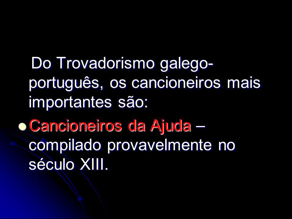 Do Trovadorismo galego-português, os cancioneiros mais importantes são: