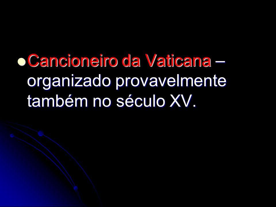 Cancioneiro da Vaticana – organizado provavelmente também no século XV.