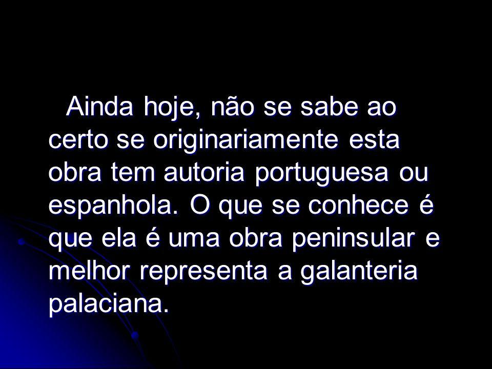 Ainda hoje, não se sabe ao certo se originariamente esta obra tem autoria portuguesa ou espanhola.