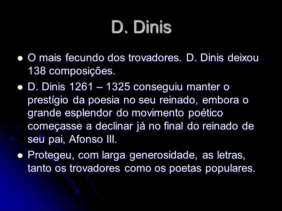 D. Dinis O mais fecundo dos trovadores. D. Dinis deixou 138 composições.