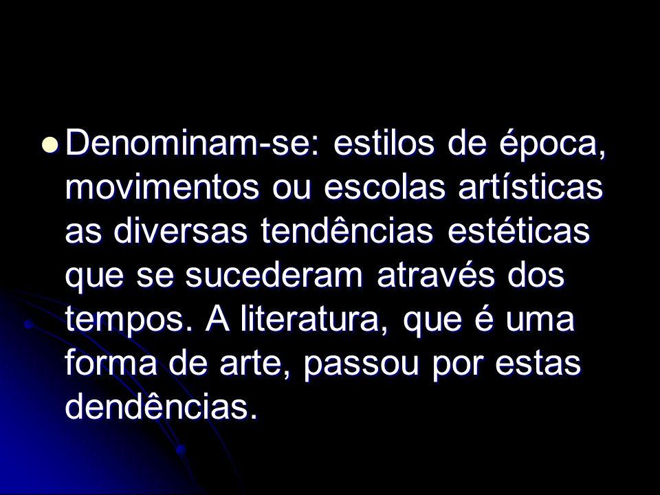 Denominam-se: estilos de época, movimentos ou escolas artísticas as diversas tendências estéticas que se sucederam através dos tempos.