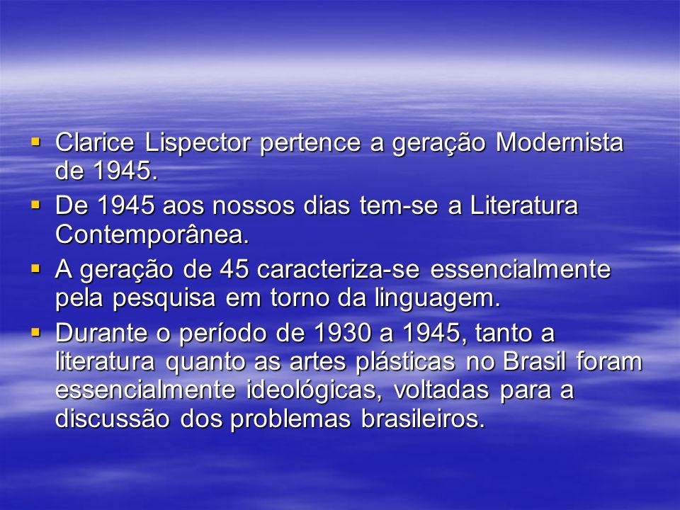 Clarice Lispector pertence a geração Modernista de 1945.