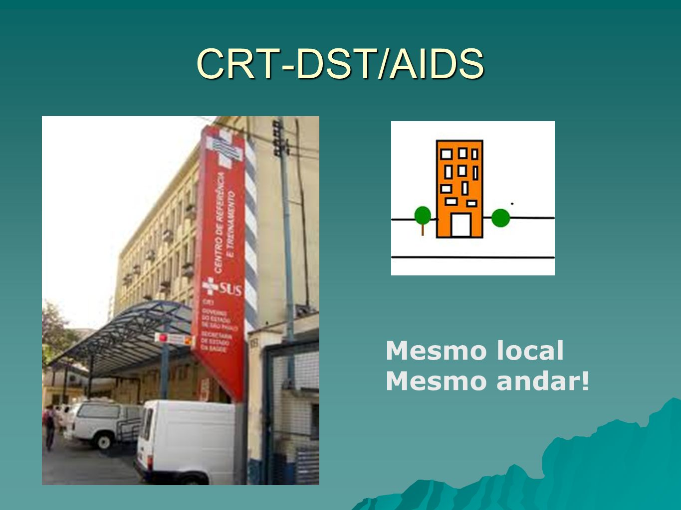 CRT-DST/AIDS Mesmo local Mesmo andar!