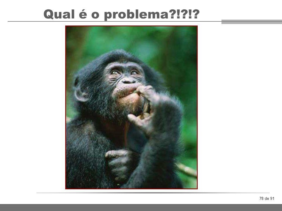 Qual é o problema ! !