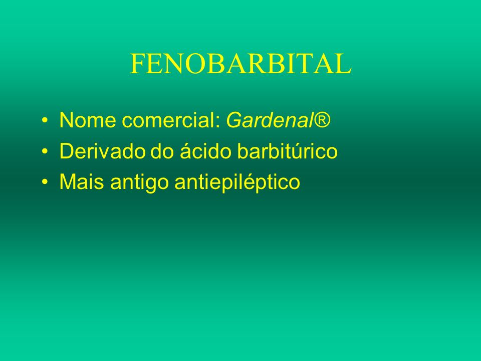 FENOBARBITAL Nome comercial: Gardenal® Derivado do ácido barbitúrico