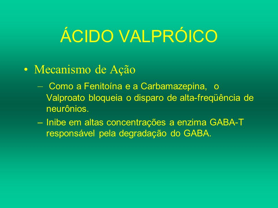 ÁCIDO VALPRÓICO Mecanismo de Ação
