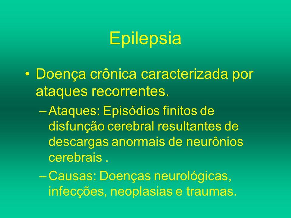Epilepsia Doença crônica caracterizada por ataques recorrentes.