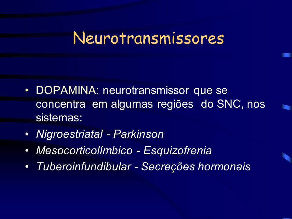 NeurotransmissoresDOPAMINA: neurotransmissor que se concentra em algumas regiões do SNC, nos sistemas: