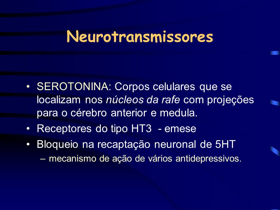 Neurotransmissores SEROTONINA: Corpos celulares que se localizam nos núcleos da rafe com projeções para o cérebro anterior e medula.
