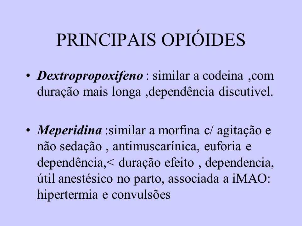 PRINCIPAIS OPIÓIDES Dextropropoxifeno : similar a codeina ,com duração mais longa ,dependência discutivel.