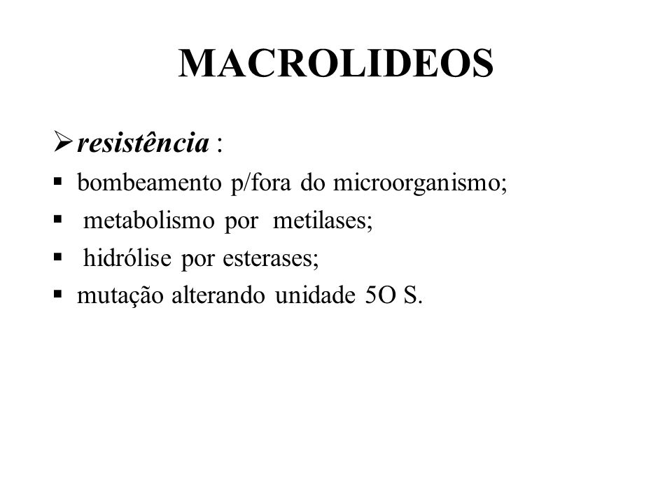 MACROLIDEOS resistência : bombeamento p/fora do microorganismo;