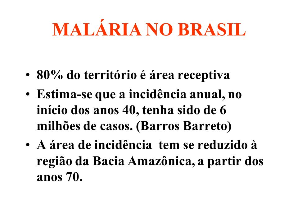 MALÁRIA NO BRASIL 80% do território é área receptiva