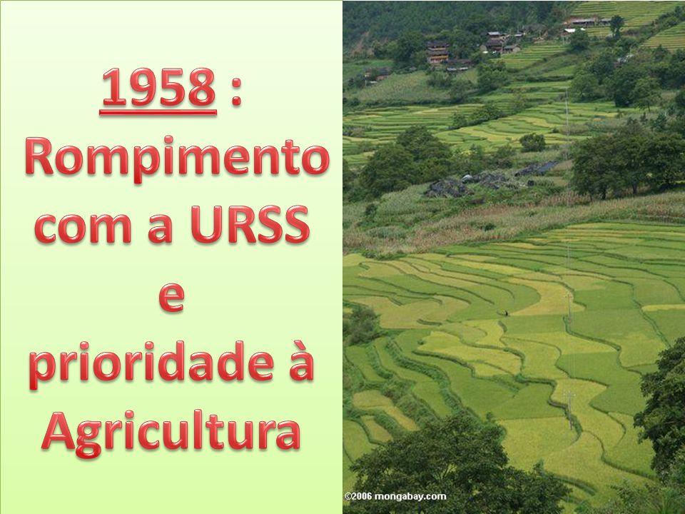 1958 : Rompimento com a URSS e prioridade à Agricultura