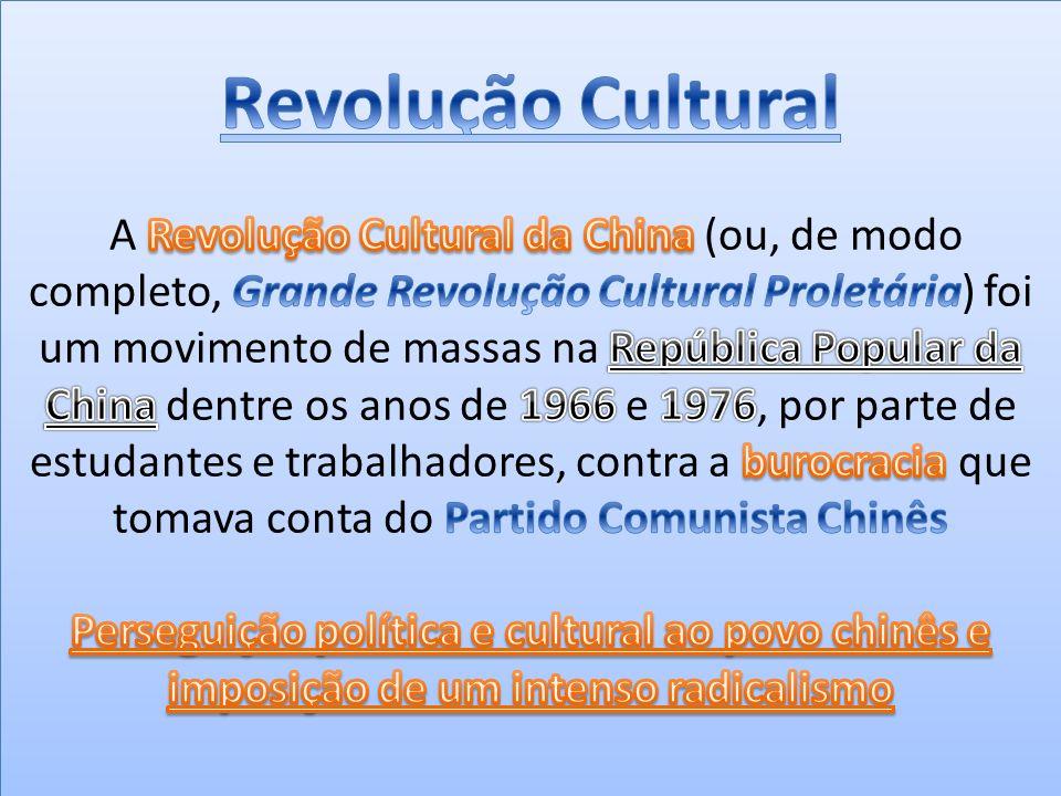 Revolução Cultural A Revolução Cultural da China (ou, de modo completo, Grande Revolução Cultural Proletária) foi um movimento de massas na República Popular da China dentre os anos de 1966 e 1976, por parte de estudantes e trabalhadores, contra a burocracia que tomava conta do Partido Comunista Chinês Perseguição política e cultural ao povo chinês e imposição de um intenso radicalismo