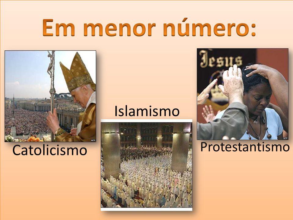 Em menor número: Islamismo Catolicismo Protestantismo