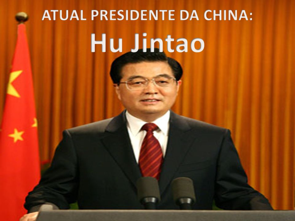 ATUAL PRESIDENTE DA CHINA: Hu Jintao