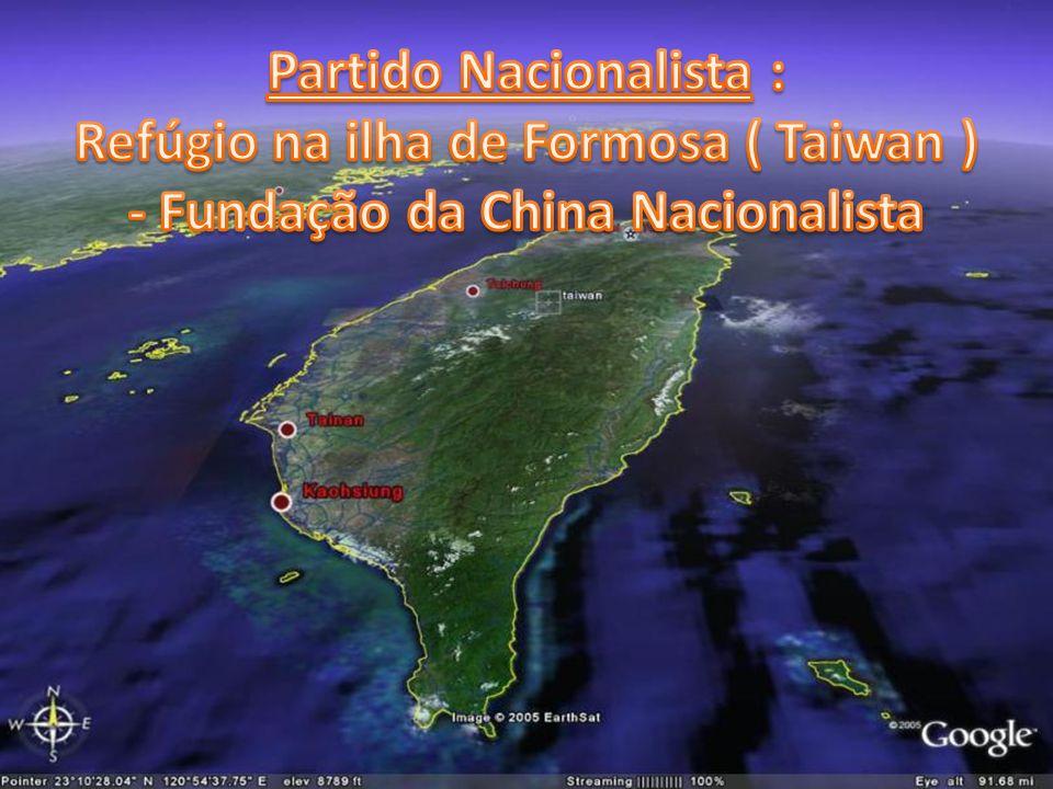 Partido Nacionalista : Refúgio na ilha de Formosa ( Taiwan ) - Fundação da China Nacionalista