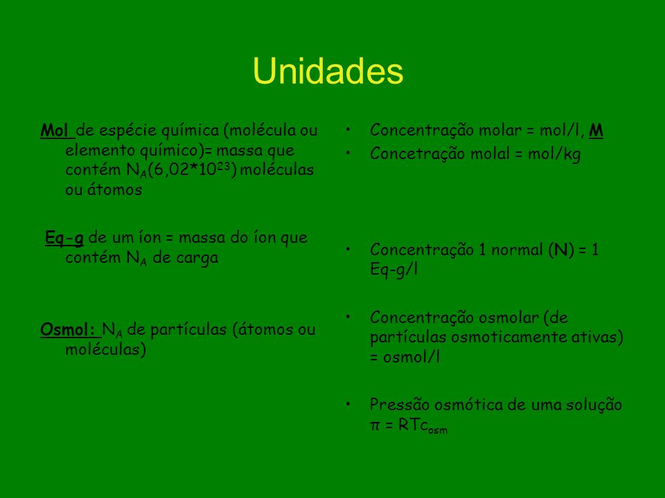 UnidadesMol de espécie química (molécula ou elemento químico)= massa que contém NA(6,02*1023) moléculas ou átomos.