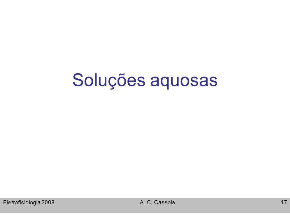 Soluções aquosas Eletrofisiologia 2008 A. C. Cassola