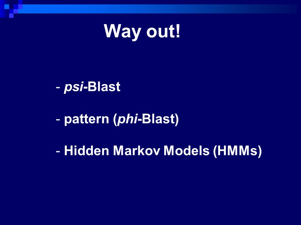 Way out! psi-Blast pattern (phi-Blast) Hidden Markov Models (HMMs)