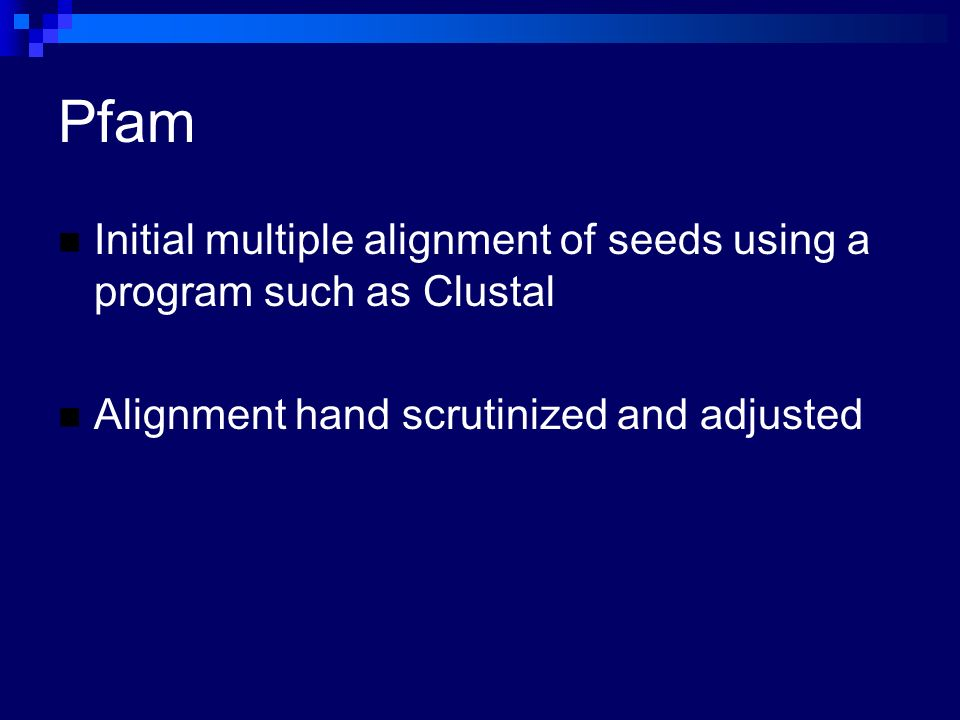 Pfam Initial multiple alignment of seeds using a program such as Clustal.