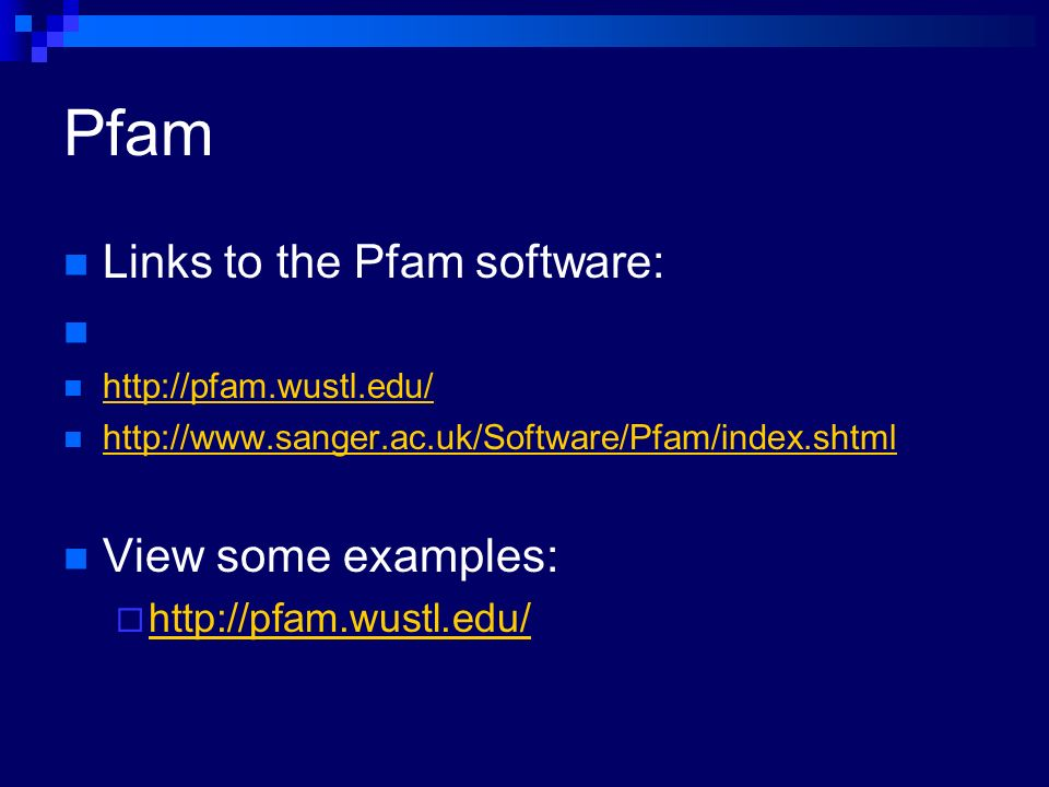 Pfam Links to the Pfam software: View some examples: