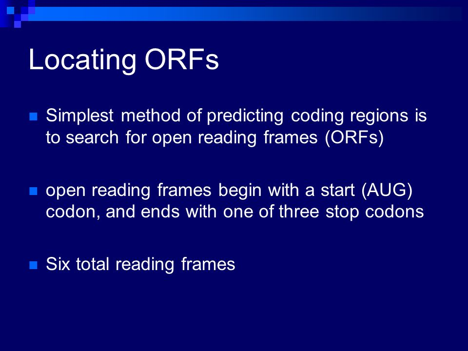 Locating ORFs Simplest method of predicting coding regions is to search for open reading frames (ORFs)