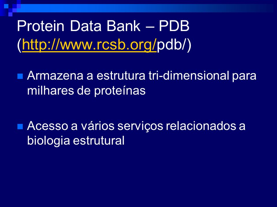 Protein Data Bank – PDB (http://www.rcsb.org/pdb/)