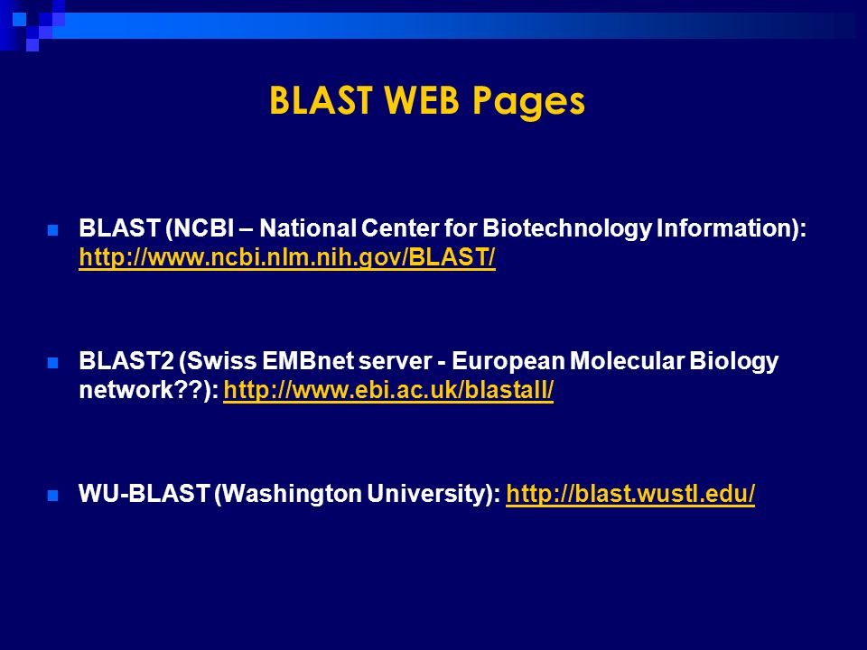 BLAST WEB Pages BLAST (NCBI – National Center for Biotechnology Information): http://www.ncbi.nlm.nih.gov/BLAST/