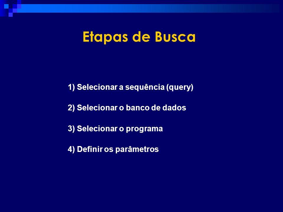Etapas de Busca 1) Selecionar a sequência (query)