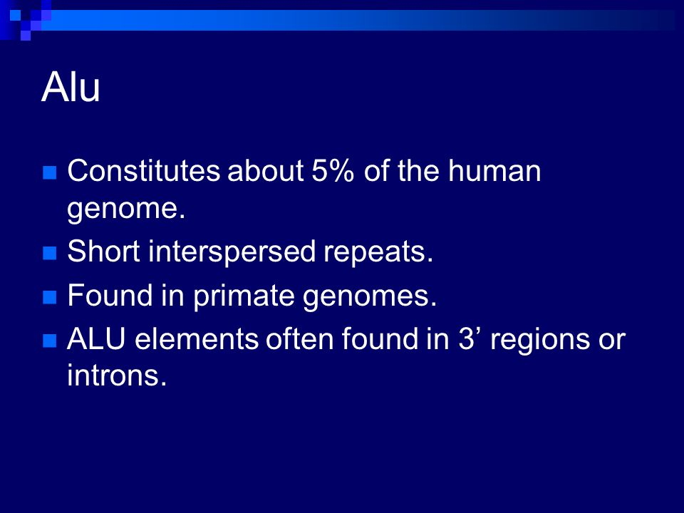 Alu Constitutes about 5% of the human genome.
