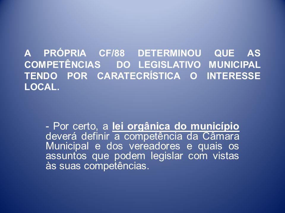 A PRÓPRIA CF/88 DETERMINOU QUE AS COMPETÊNCIAS DO LEGISLATIVO MUNICIPAL TENDO POR CARATECRÍSTICA O INTERESSE LOCAL.