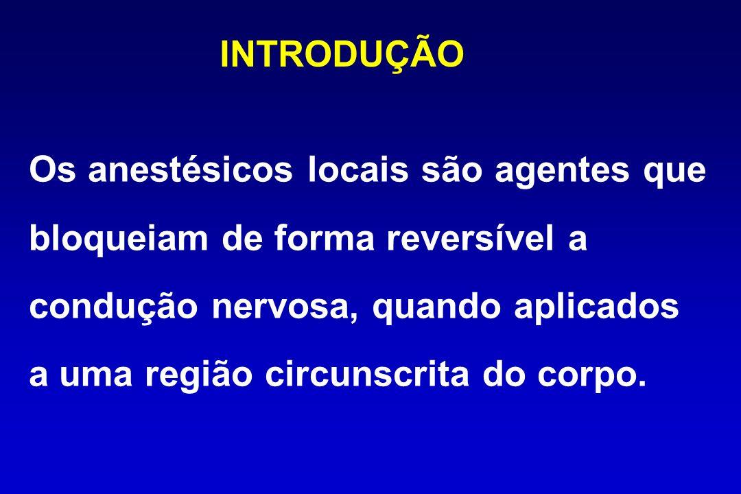 INTRODUÇÃO Os anestésicos locais são agentes que. bloqueiam de forma reversível a. condução nervosa, quando aplicados.