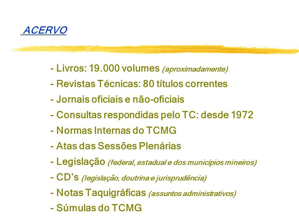 ACERVO - Livros: 19.000 volumes (aproximadamente) - Revistas Técnicas: 80 títulos correntes. - Jornais oficiais e não-oficiais.