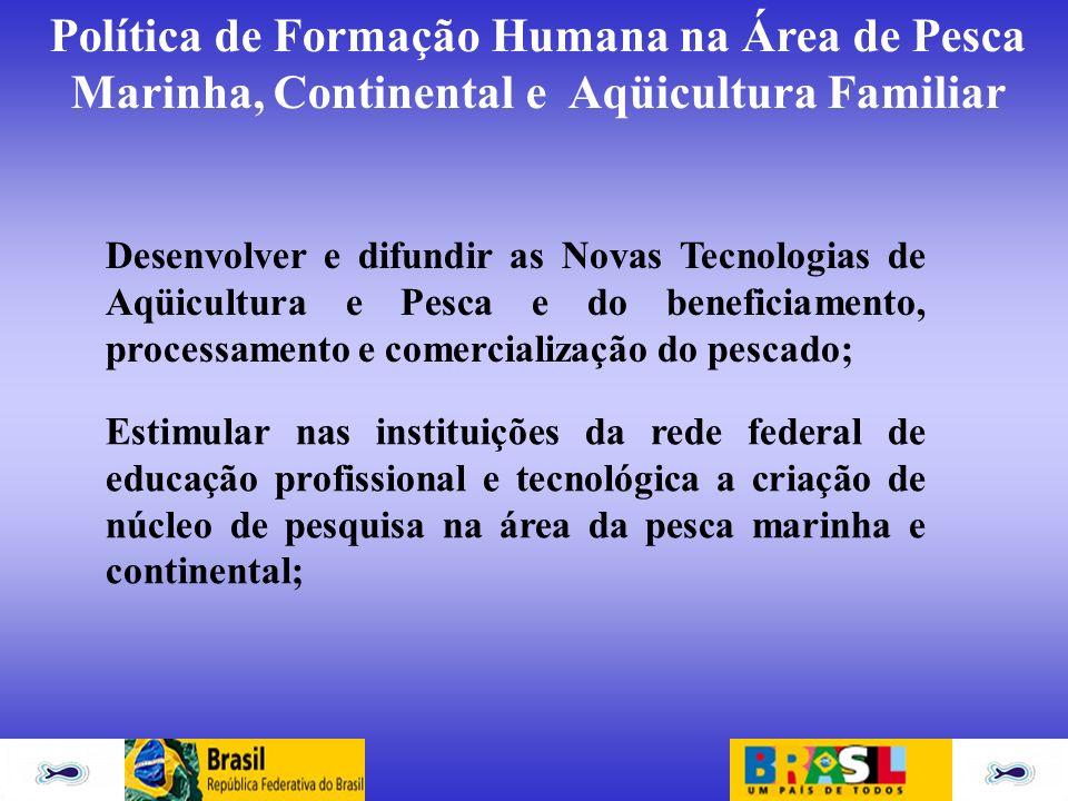 Desenvolver e difundir as Novas Tecnologias de Aqüicultura e Pesca e do beneficiamento, processamento e comercialização do pescado;