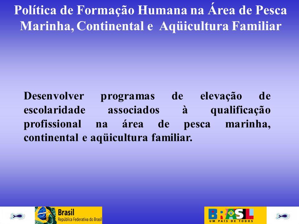 Desenvolver programas de elevação de escolaridade associados à qualificação profissional na área de pesca marinha, continental e aqüicultura familiar.